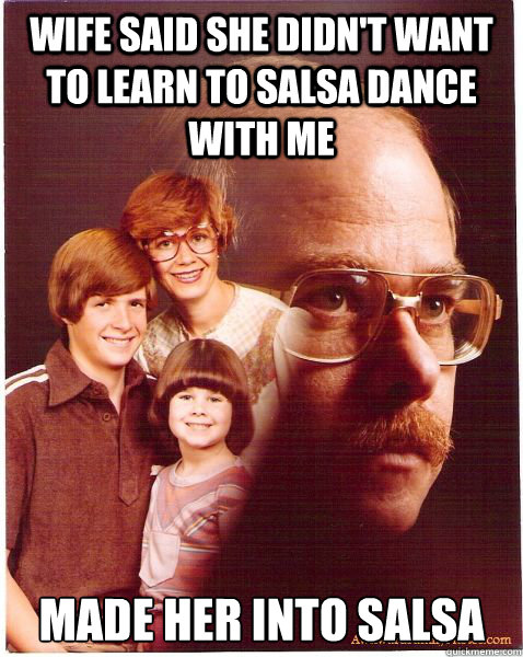 wife said she didnt want to learn to salsa dance with me ma - Vengeance Dad