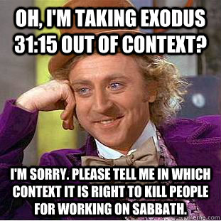 oh im taking exodus 3115 out of context im sorry pleas - Creepy Wonka