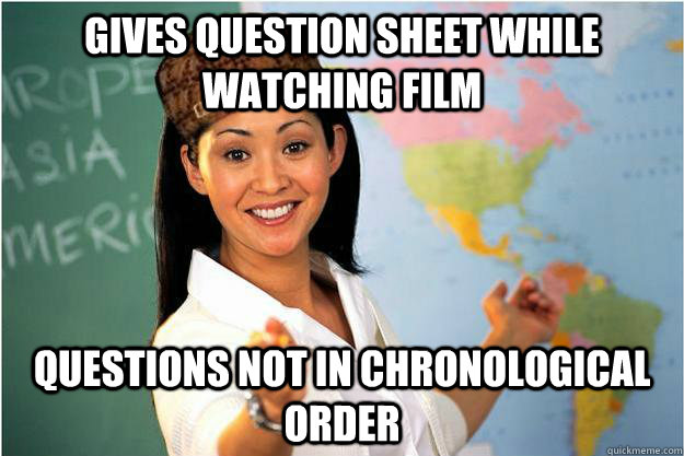 gives question sheet while watching film questions not in ch - Scumbag Teacher