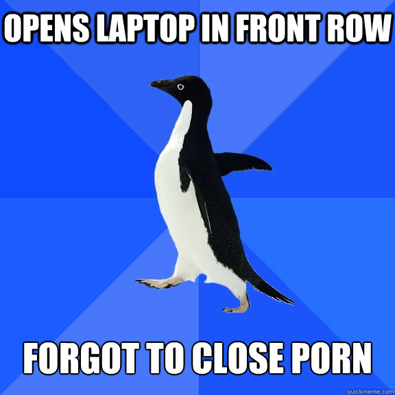 opens laptop in front row forgot to close porn - Socially Awkward Penguin