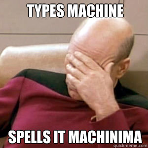 types machine spells it machinima - FacePalm