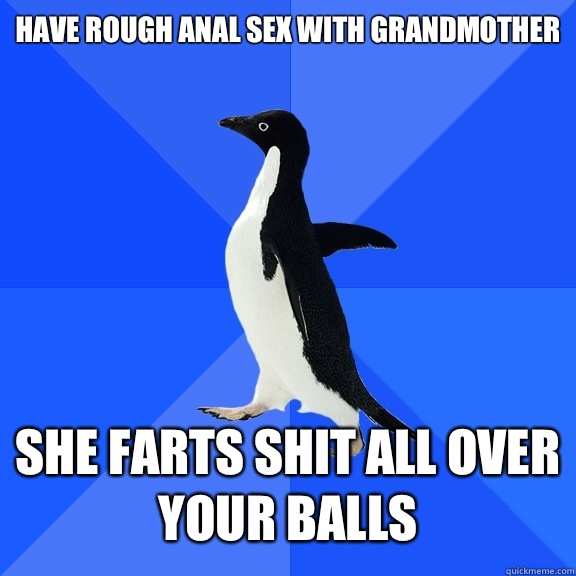 Have rough anal sex with grandmother She farts shit all over - Socially ...