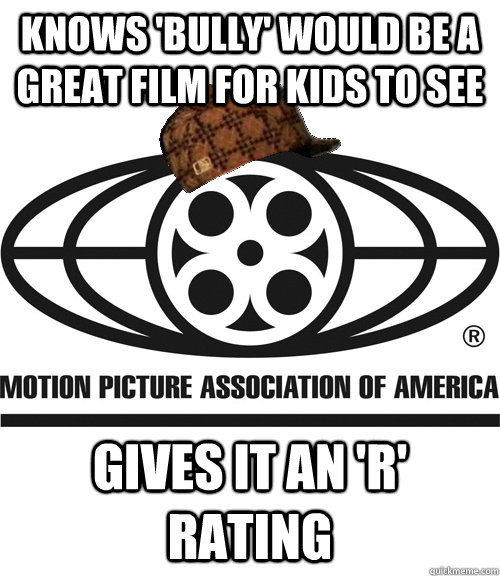 knows bully would be a great film for kids to see gives it - Scumbag MPAA