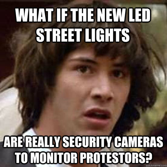 what if the new led street lights are really security camera - conspiracy keanu