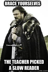 brace yourselves the teacher picked a slow reader - Brace Yourselves