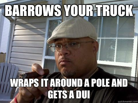 Barrows your truck Wraps it around a pole and gets a DUI - Ghetto Good Guy Greg