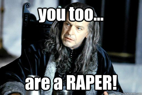 you too are a raper - scumbag denethor