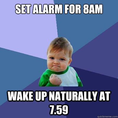 set alarm for 8am wake up naturally at 759 - Success Kid