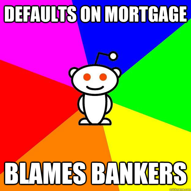 defaults on mortgage blames bankers - Reddit Alien