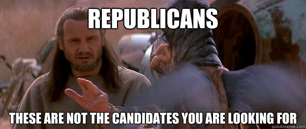 republicans these are not the candidates you are looking for - Qui-Gon Mind Tricks