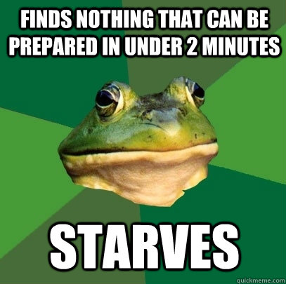 finds nothing that can be prepared in under 2 minutes starve - Foul Bachelor Frog