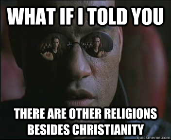 what if i told you there are other religions besides christi - Morpheus SC