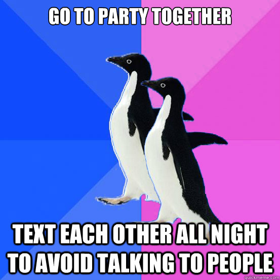 go to party together text each other all night to avoid talk - Socially Awkward Couple