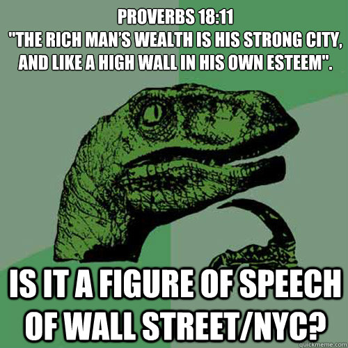 proverbs 1811 the rich mans wealth is his strong city an - Philosoraptor