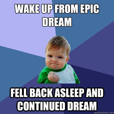 wake up from epic dream fell back asleep and continued dream - Success Kid
