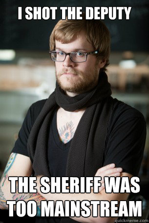 i shot the deputy the sheriff was too mainstream - Hipster Barista