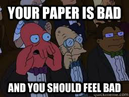 your paper is bad and you should feel bad - Zoidberg