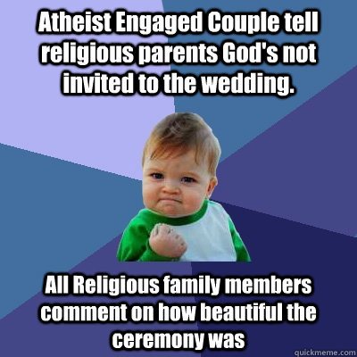 atheist engaged couple tell religious parents gods not invi - Success Kid