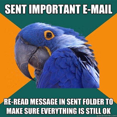 sent important email reread message in sent folder to make - Paranoid Parrot