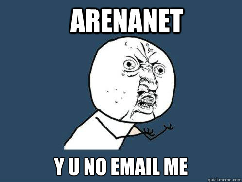 arenanet y u no email me - Y U No