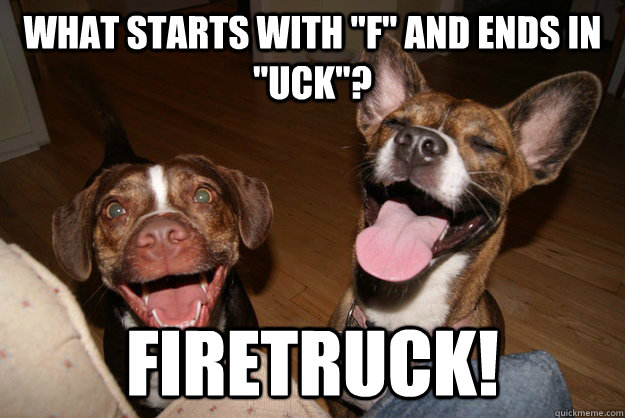 what starts with f and ends in uck firetruck - Clean Joke Puppies
