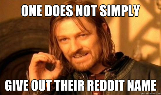 one does not simply give out their reddit name - Boromir