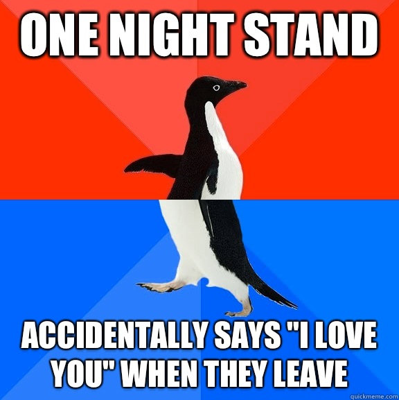 One night stand Accidentally says I love you when they leave - Socially Awesome Awkward Penguin