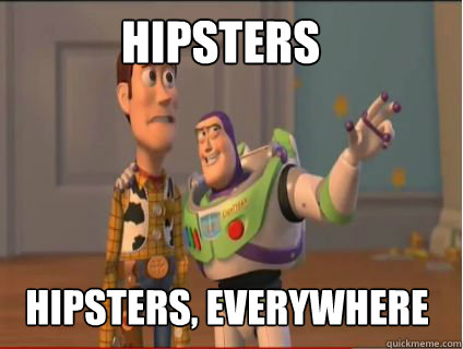 hipsters hipsters everywhere - woody and buzz