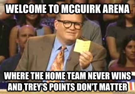 welcome to mcguirk arena where the home team never wins and  - Whose Line