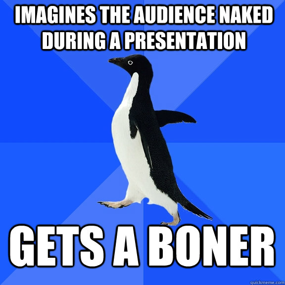imagines the audience naked during a presentation gets a bon - Socially Awkward Penguin
