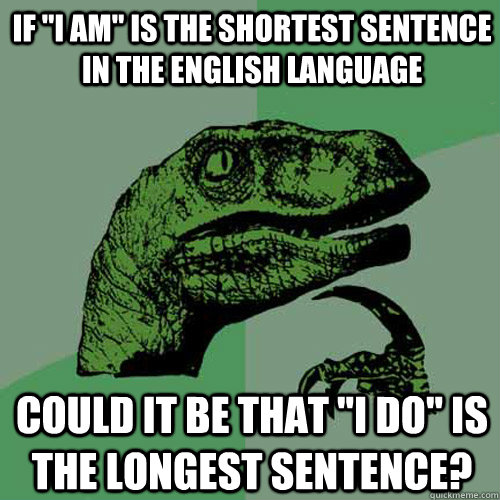 if i am is the shortest sentence in the english language c - Philosoraptor