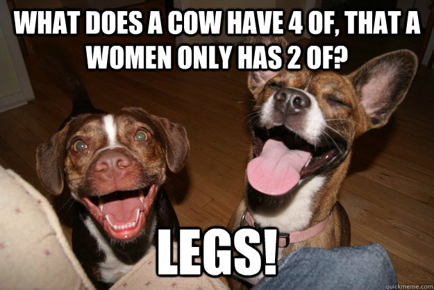what does a cow have 4 of that a women only has 2 of legs - Clean Joke Puppies