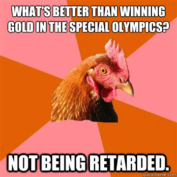 whats better than winning gold in the special olympics not - Anti-Joke Chicken