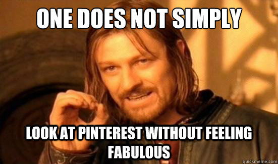 one does not simply look at pinterest without feeling fabulo - Boromir