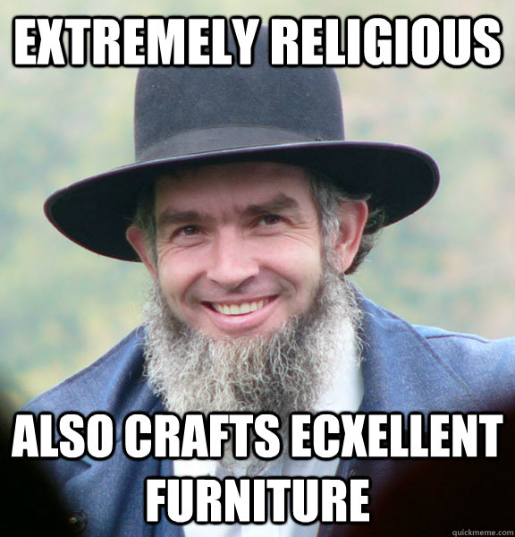 extremely religious also crafts ecxellent furniture  - Good Guy Amish