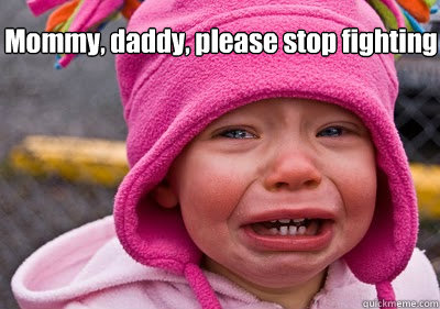 mommy daddy please stop fighting -