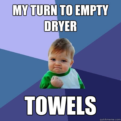 my turn to empty dryer towels - Success Kid