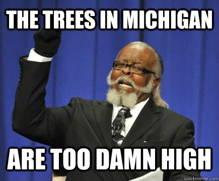 the trees in michigan are too damn high - Too Damn High