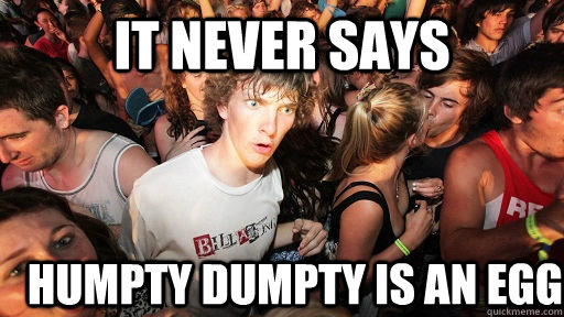 it never says humpty dumpty is an egg - Sudden Clarity Clarence