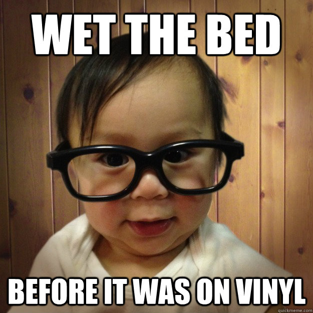 wet the bed before it was on vinyl - Hipster Baby