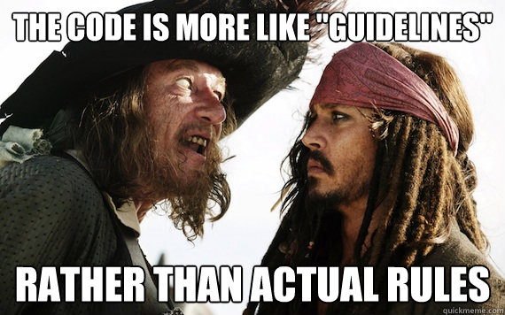 the code is more like guidelines rather than actual rules - Barbossa meme