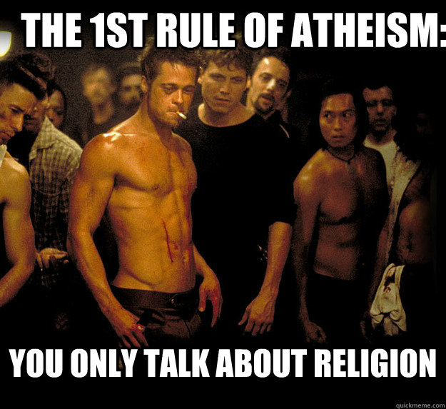 the 1st rule of atheism you only talk about religion - Fight Club
