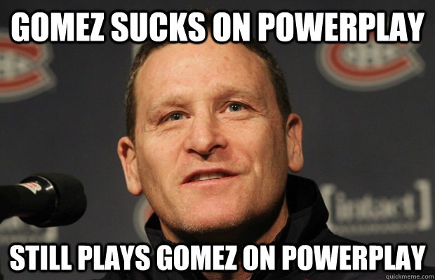 gomez sucks on powerplay still plays gomez on powerplay - Dumbass Randy Cunneyworth