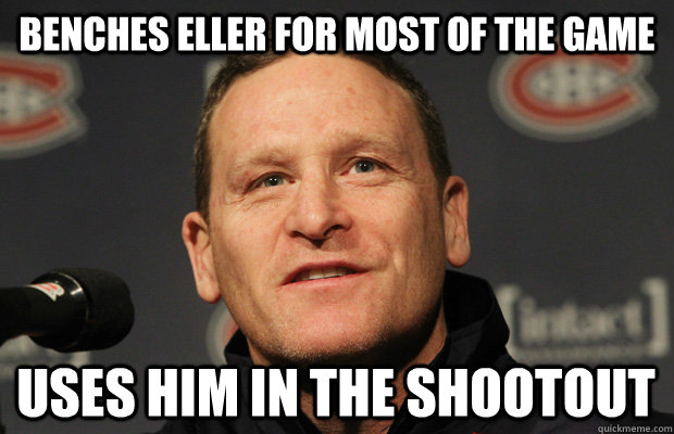 benches eller for most of the game uses him in the shootout - Dumbass Randy Cunneyworth