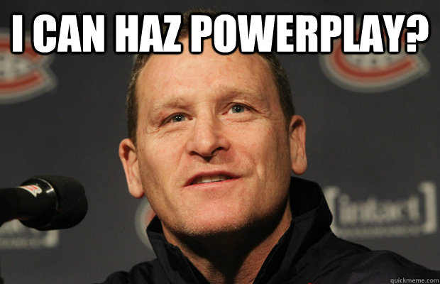 i can haz powerplay  - Dumbass Randy Cunneyworth