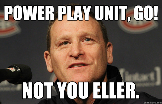 power play unit go not you eller - Dumbass Randy Cunneyworth