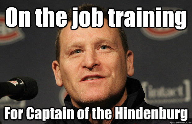 on the job training for captain of the hindenburg - Dumbass Randy Cunneyworth