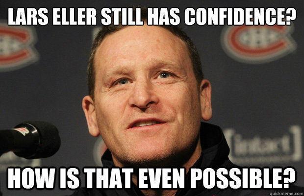 lars eller still has confidence how is that even possible - Dumbass Randy Cunneyworth
