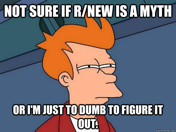 not sure if rnew is a myth or im just to dumb to figure it - Futurama Fry