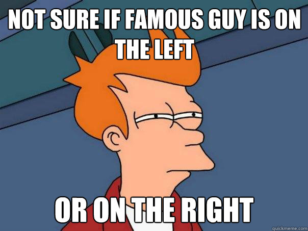not sure if famous guy is on the left or on the right  - Futurama Fry